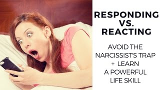 Responding vs. Reacting | How to Avoid the Narcissist's Trap