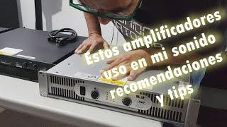Estos amplificadores uso en mi sonido recomendaciones y tips