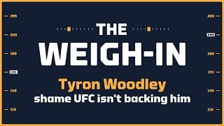 For Tyron Woodley, It's Either a Shame or Shameful UFC Isn't Backing Him | The Weigh-in