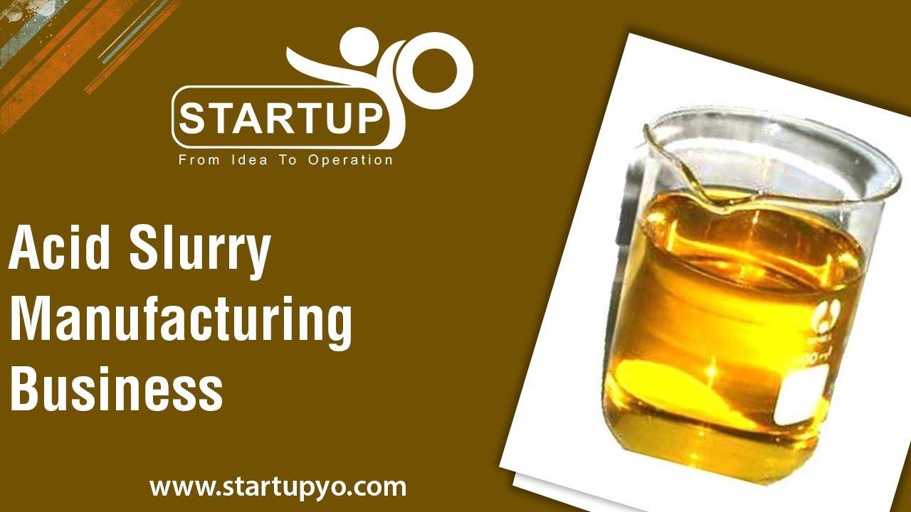 Acid Slurry Manufacturing Business - StartupYo | www startupyo com
