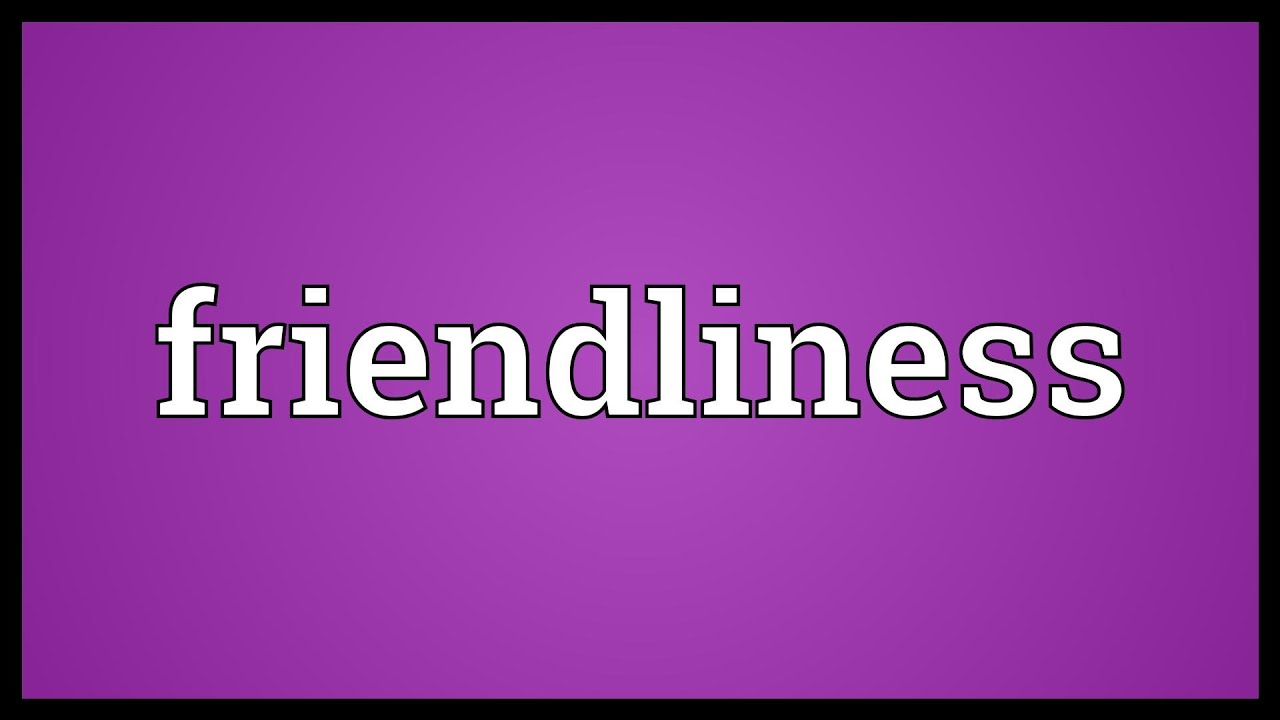 Friendliness Meaning - YouTube