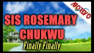 Sis. Rosemary Chukwu - Finally Finally - Nigerian Gospel Music