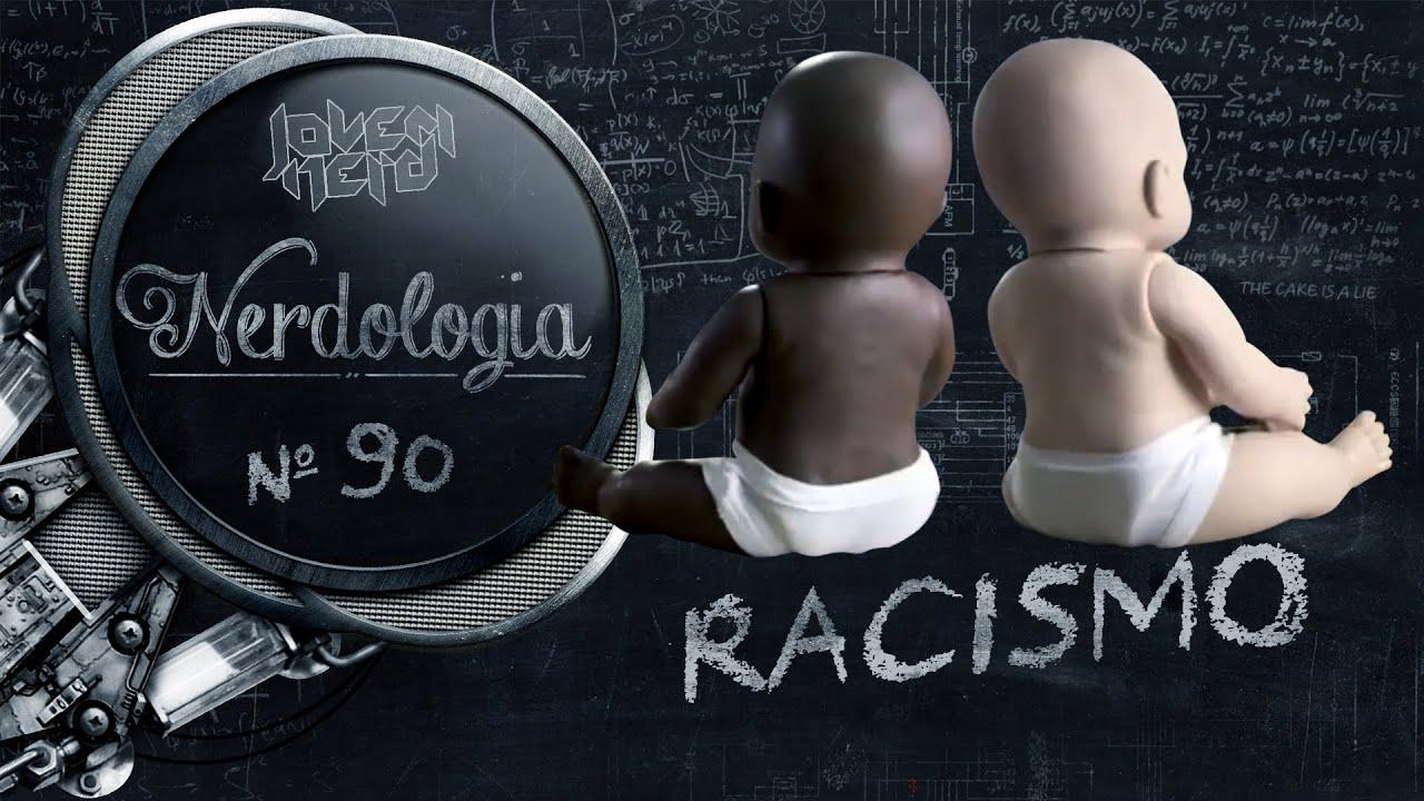 Racismo | Nerdologia 90 - YouTube
