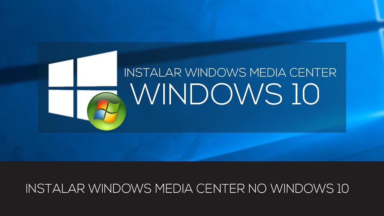 INSTALAR WINDOWS MEDIA CENTER NO WINDOWS 10