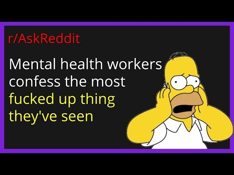mental-health-workers-confess-the-most-fucked-up-thing-they've-seen-r/askreddit