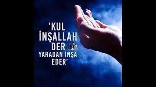"Kul Inşallah Der; Yaradan Inşa Eder...!!!"""" Hz.muhammed  Sav ""&qu"
