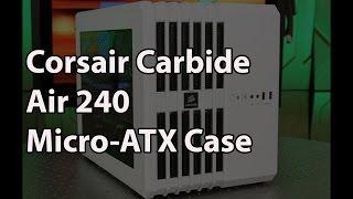 Corsair Carbide Series Air 240 Micro-ATX Case Review