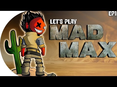 Let's Play | Mad Max (The Birth of a Legend!) ( Episode 1)