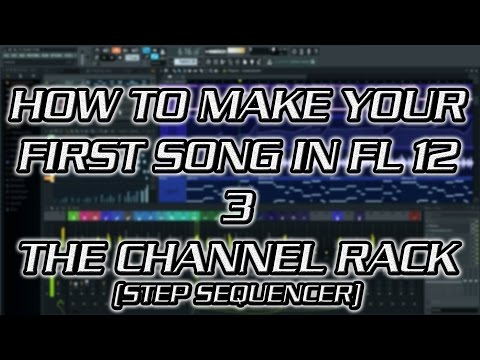 How to Make Your First Song in FL 12 - 3 - The Step Sequencer (Channel Rack)