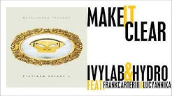 Ivy Lab & Hydro (feat. Frank Carter III & Lucy Annika) - Make It Clear