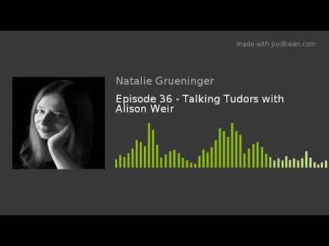 Episode 36 - Talking Tudors with Alison Weir