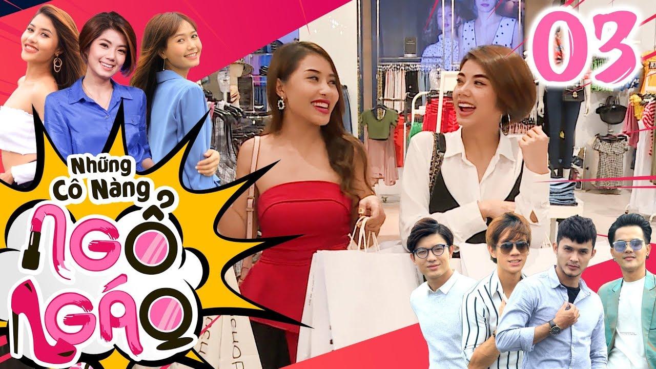 NHỮNG CÔ NÀNG NGỔ NGÁO | TẬP 3 | Đàm Phương Linh - Hồng Thủy bung lụa shopping quên sầu | 230818