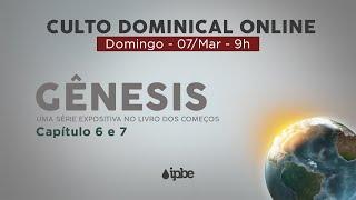 Culto Dominical Online - 07/MAR - 9h   Gênesis 6 e 7