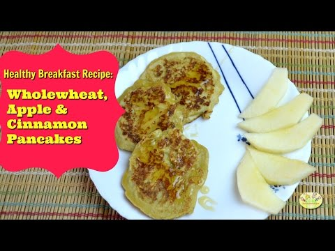 Healthy Breakfast, Snack recipes for babies, toddlers, kids: Wholewheat Apple and Cinnamon Pancakes