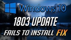 Windows 10 Update 1803 Fails to Install FIX - WORKS 100%!