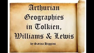 Arthurian Geographies in Tolkien, Williams, and Lewis