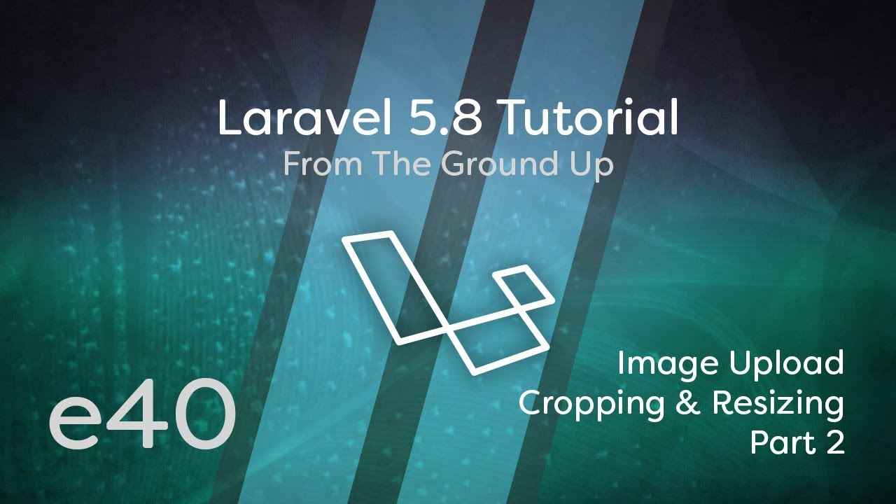 Laravel 5 8 Tutorial From Scratch - e40 - Image Upload: Cropping & Resizing  - Part 2