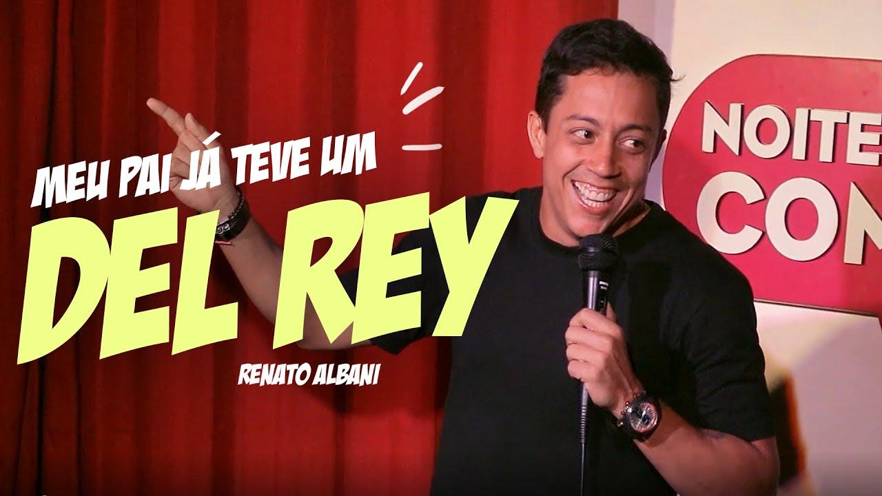 Renato Albani - Meu pai já teve um DeL Rey