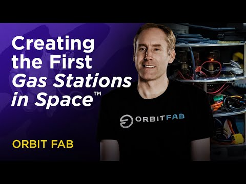 Creating the First Gas Stations in Space™ - Orbit Fab Story
