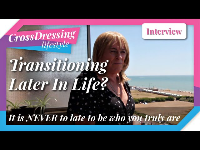 Transitioning from male to female later in life it's never too late to be who you truly are