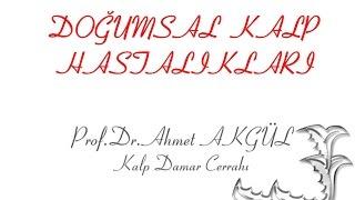 Doğumsal Kalp Hastalıkları Nedir ? - Prof. Dr. Ahmet AKGÜL - ahmetakgulTV