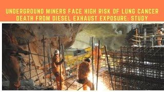 Underground miners face high risk of lung cancer death from diesel exhaust exposure: study
