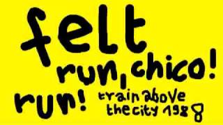 """RUN, CHICO! RUN!"" - Felt (Train Above The City, 1988)"