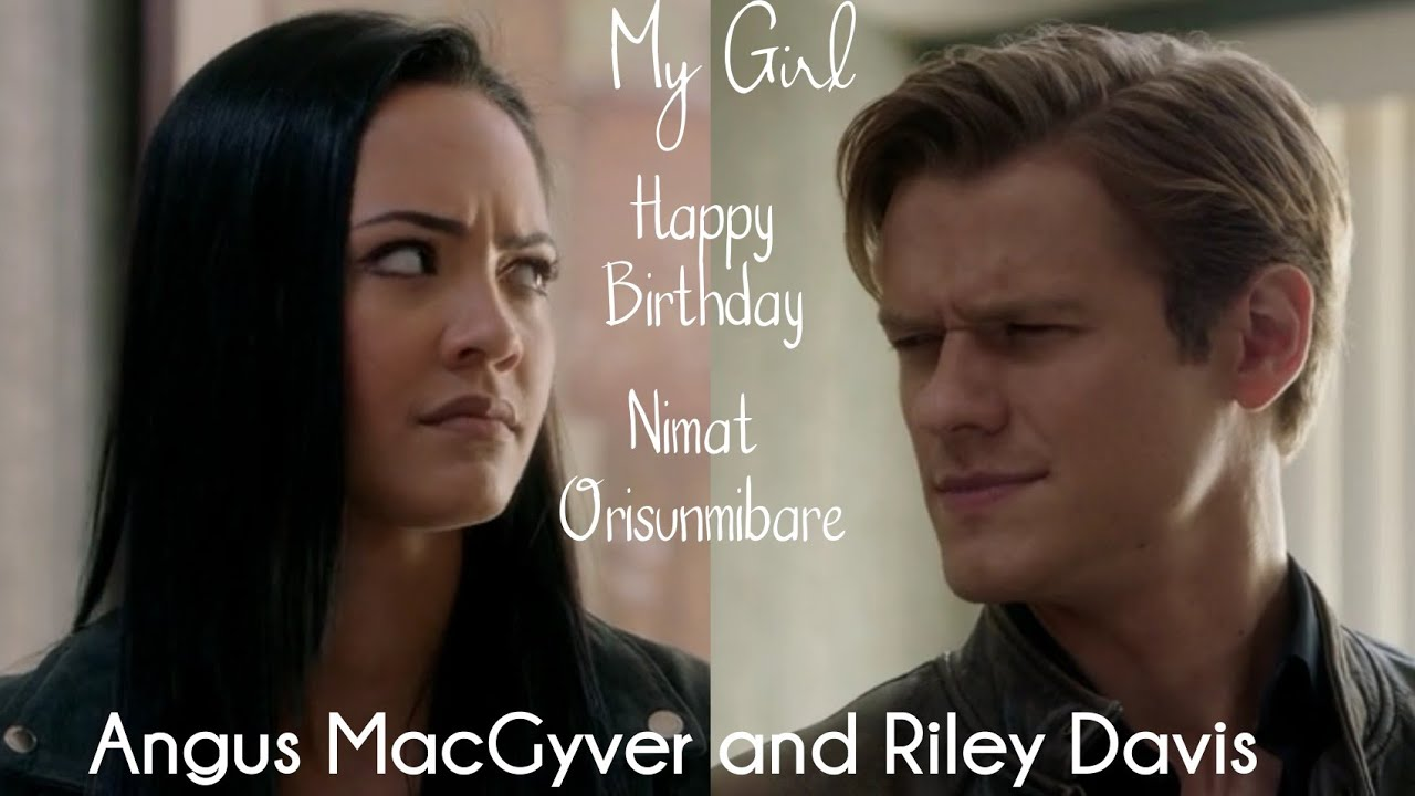 HBD, Nimat Orisunmibare ( My Girl- Angus MacGyver and Riley Davis )