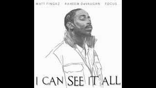 "Matt Fingaz feat. Raheem DeVaughn & Focus - ""I Can See It All"""