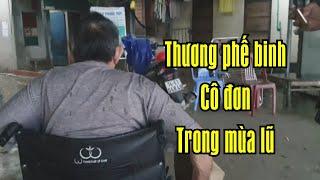 Một hoàn cảnh thương phế binh đáng thương trong mùa lũ lụt tại Quảng Trị. Thương Chú.