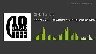 Show 721 - Downtown Albuquerque News!