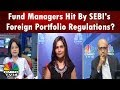 Fund Managers Hit By SEBI's Foreign Portfolio Regulations? | CNBC TV18