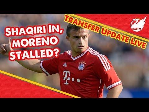 Xherdan Shaqiri linked, Moreno Stalled? | Liverpool Transfer Update LIVE