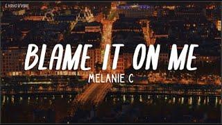Melanie C - Blame It On Me (Lyrics)