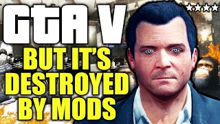 GTA V but it's destroyed by mods
