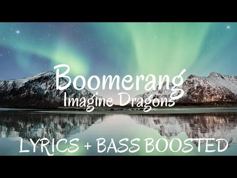 Imagine Dragons - Boomerang ( Lyrics / Letra / Bass Boosted ) | BASS BOOSTED