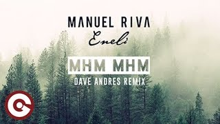 Download MANUEL RIVA & ENELI - Mhm Mhm (Dave Andres Remix) Mp3 and Videos
