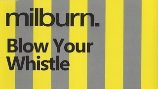 Milburn - Blow Your Whistle