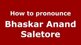 How to pronounce Bhaskar Anand Saletore (Karnataka, India/Kannada) - PronounceNames.com