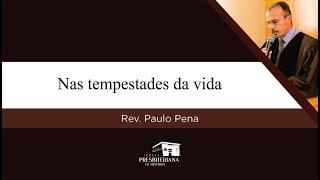 Nas tempestades da vida | Rev. Paulo Pena (Atos 27)