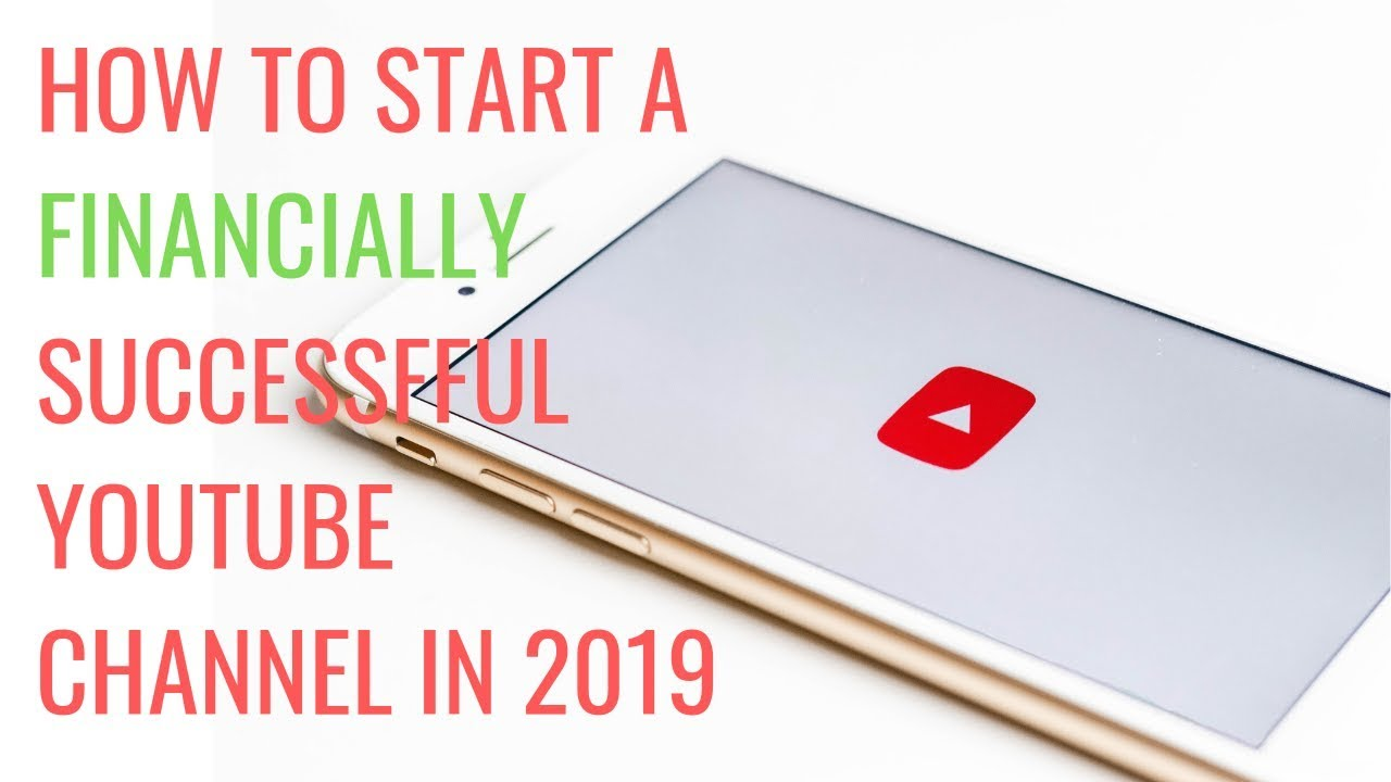How to start a successful youtube channel 2019