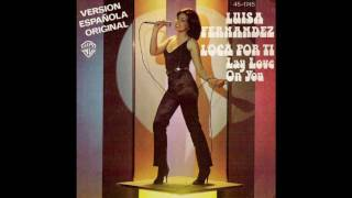 Luisa Fernandez - Loca Por Ti (Lay love on you) -  1978