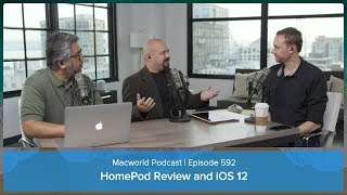 HomePod, iOS 12 | Macworld Podcast ep. 592