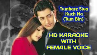 Tumhare Siva Kuch Na (Tum Bin) HD KARAOKE WITH FEMALE VOICE BY AAKASH
