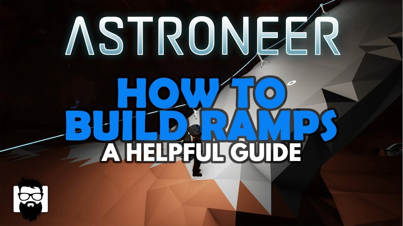 Astroneer - 1 0 - HOW TO BUILD RAMPS - A HELPFUL GUIDE