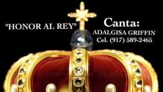 """Honor Al Rey"" canta Adalgisa Griffin (917)589-2465"