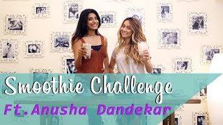 Smoothie Challenge ft. Anusha Dandekar | Gaelyn Mendonca