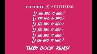 MACHIOT x SEACHAINS -  LÀ KHI NÀO ẤY NHỜ (TEDDY DOOX REMIX)