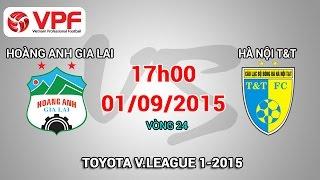 Hoàng Anh Gia Lai vs Hà Nội T&T – V.League 2015 | FULL