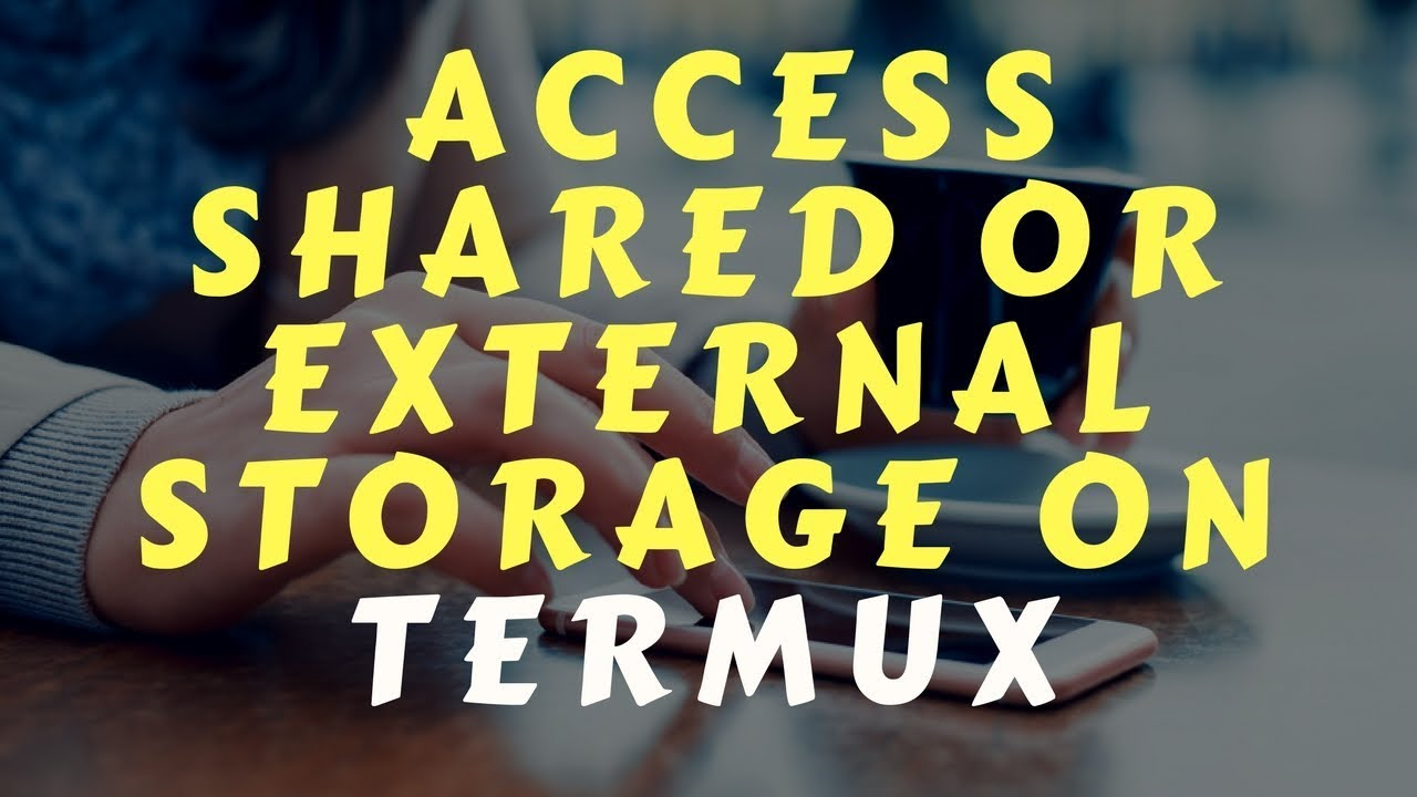 How To Access Shared Or External Storage On Termux
